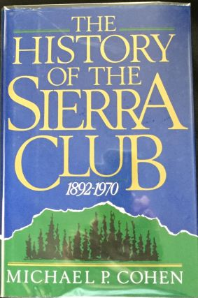 HISTORY OF THE SIERRA CLUB; 1892-1970. Michael P. Cohen