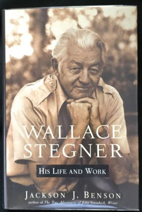 WALLACE STEGNER; His Life and Work. Jackson J. Benson