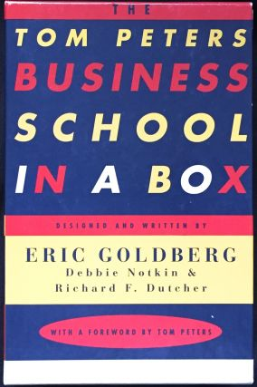 THE TOM PETERS BUSINESS SCHOOL IN A BOX; With a Foreword by Tom Peters. Eric Goldberg, Debbie...