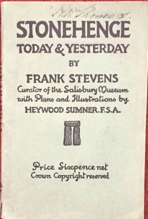 STONEHENGE; Today & Yesterday by Frank Stevens / Curator of the Salisbury Museum with Plans and Illustrations by Heywood Sumner. F.S.A.