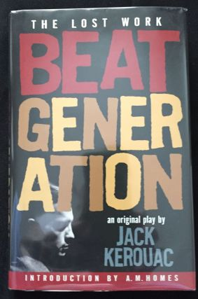 THE BEAT GENERATION:; The Lost Work. Jack Kerouac.