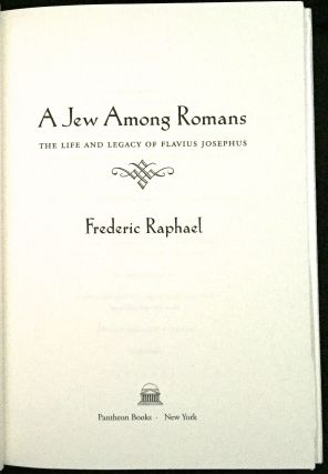 A JEW AMONG THE ROMANS; The Life and Legacy of Flavius Josephus