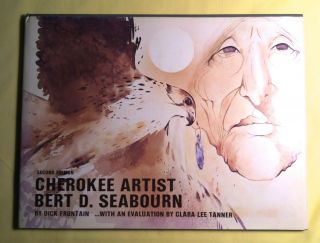 CHEROKEE ARTIST BERT D. SEABOURN; ...with an Evaluation by Clara Lee Tanner. Dick Frontain