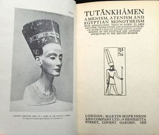TUTANKHAMEN; AMENISM, ATENISM AND EGYPTIAN MONOTHEISM; With Hieroglyphic Texts of Hymns to Amen and Aten, Translations and Illustrations by Sir Ernest A. Wallis Budge, Litt. D., D. Litt., Keeper of the Egyptian and Assyrian Antiquities of the British Museum