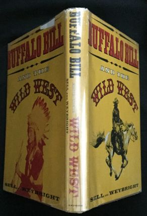 Buffalo Bill and the Wild West; by Henry Blackman Sell and Victor Weybright. Henry B. Sell, Victor Weybright.