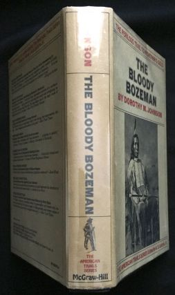 THE BLOODY BOZEMAN; The Perilous Trail to Montana's Gold. Dorothy M. Johnson.