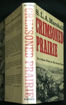 CRIMSONED PRAIRIE; The Indian Wars on The Great Plains. S. L. A. Marshall