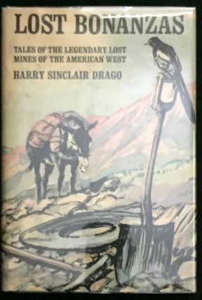 LOST BONANZAS; Tales of the Legendary Lost Mines of the American West